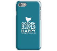 Golden Retrievers Make Me Happy Not You iPhone Case/Skin