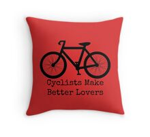 Cyclists Make Better Lovers Throw Pillow