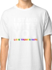 I Stand With You Love Trumps Hate Classic T-Shirt