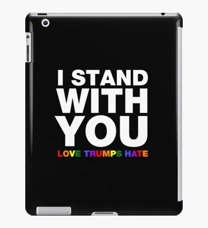 I Stand With You Love Trumps Hate iPad Case/Skin
