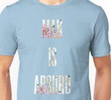 MAN IS ABSURD Unisex T-Shirt