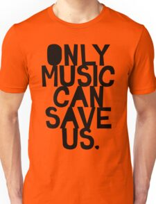 ONLY MUSIC CAN SAVE US! Unisex T-Shirt