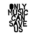 « ONLY MUSIC CAN SAVE US! » par TheLoveShop