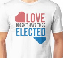 Love Doesn't Have to be Elected Unisex T-Shirt