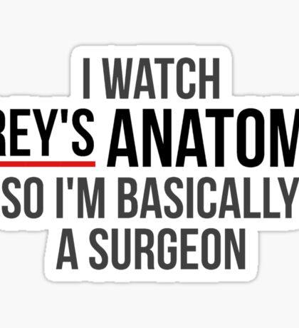 I Watch Grey's Anatomy So I'm Basically A Surgeon - White Sticker