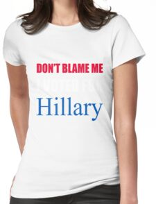 Don't Blame Me I Voted For Hillary  Womens Fitted T-Shirt
