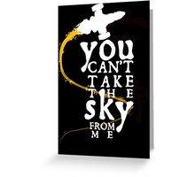 You can't take the sky from me - white text variant Greeting Card