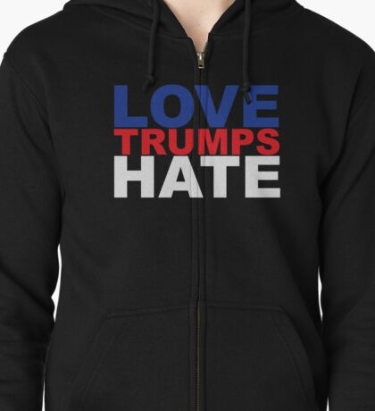 Love Trumps Hate Zipped Hoodie