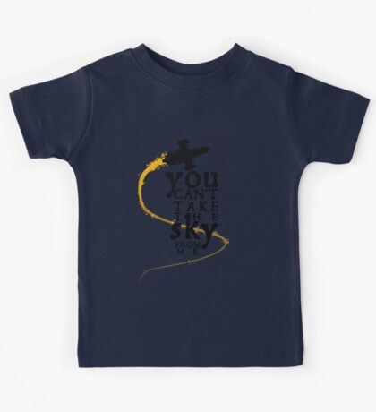 You can't take the sky from me.  Kids Tee