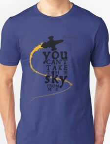 You can't take the sky from me.  T-Shirt