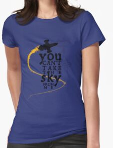 You can't take the sky from me.  Womens Fitted T-Shirt