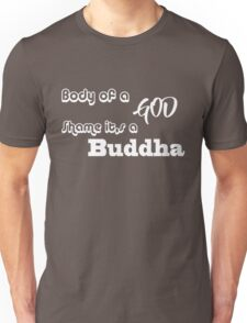 Body Of A God Shame It's A Buddha - T-shirt Unisex T-Shirt