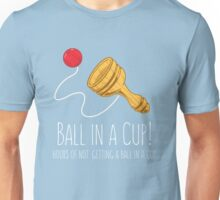 Its Ball In A Cup! Unisex T-Shirt