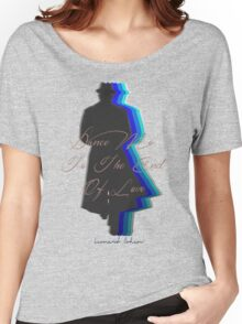 Dance Me to the End of Love, Leonard Cohen  Women's Relaxed Fit T-Shirt