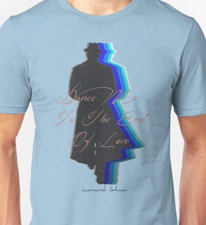 Dance Me to the End of Love, Leonard Cohen  Unisex T-Shirt