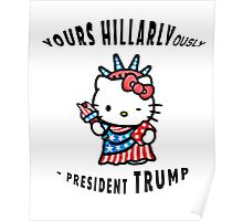 Yours Hillaryously, -President Trump Cute Sarcastic TShirt. Poster