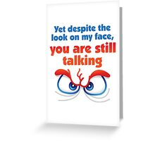 Why are you still talking to me? Greeting Card