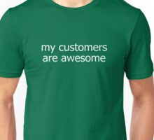 My Customers Are Awesome T-Shirt Unisex T-Shirt