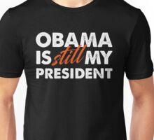Obama is Still my President Unisex T-Shirt