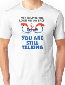 Why are you still talking to me? Unisex T-Shirt