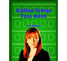Coffee Tramp Toss.....IT Crowd Print Photographic Print