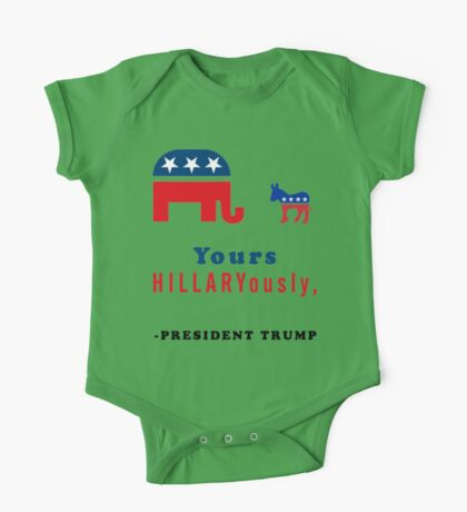 Yours Hillaryously, -President Trump Funny Sarcastic Tshirt. One Piece - Short Sleeve