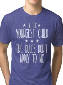I'm the youngest child The rules don't apply to me Tri-blend T-Shirt