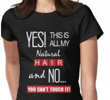 Yes This is all my natural hair and no You can't touch it Womens Fitted T-Shirt