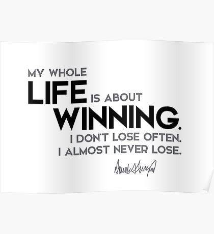 life is about winning - donald trump Poster
