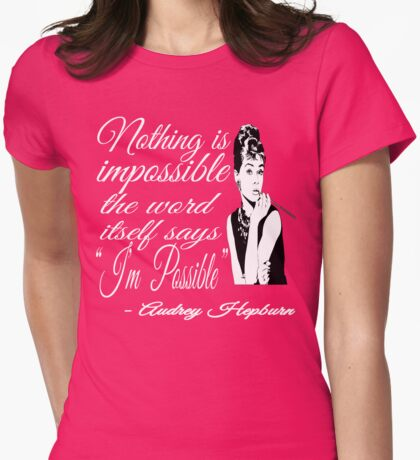 Audrey Hepburn Quote - Nothing Is Impossible Womens Fitted T-Shirt