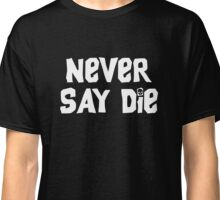 Never Say Die - Large Classic T-Shirt