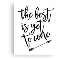 The best is yet to come black and white with arrow Canvas Print