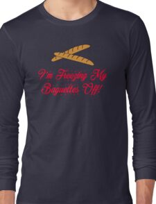 Christmas Vacation - I'm Freezing My Baguettes Off Long Sleeve T-Shirt