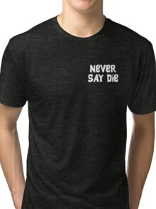 Never Say Die - Small Tri-blend T-Shirt