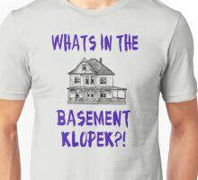 The Burbs - Whats In The Basement Klopek? Unisex T-Shirt