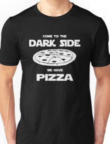 Come to the Dark side we have Pizza Unisex T-Shirt