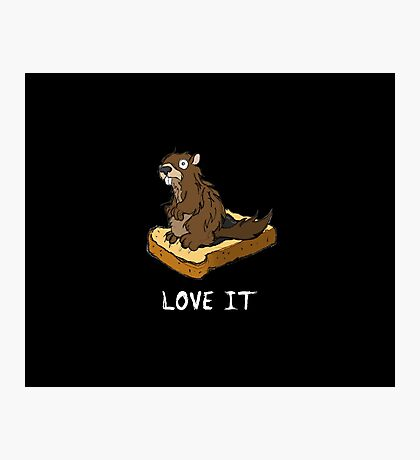 Love It, Marmot on Toast (white text variant) Photographic Print