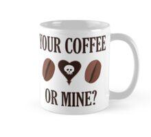 Your Coffee Or Mine? Mug