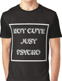 Cool Not Cute Just Psycho Graphic T-Shirt