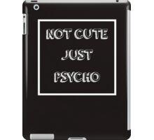 Cool Not Cute Just Psycho iPad Case/Skin