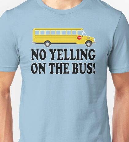 Billy Madison Quote - Chris Farley - No Yelling On The Bus! Unisex T-Shirt