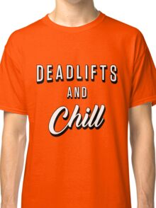 Deadlifts And Chill Classic T-Shirt