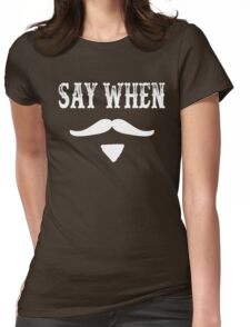 Tombstone Quote - Say When Womens Fitted T-Shirt