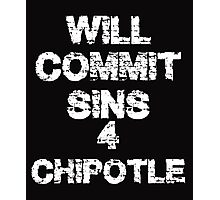 Will commit sins for chipotle  Photographic Print