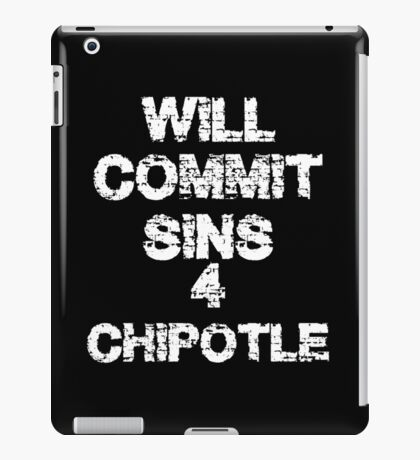 Will commit sins for chipotle  iPad Case/Skin