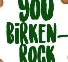 you birken-rock Sticker