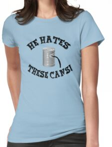 The Jerk Quote - He Hates These Cans! Womens Fitted T-Shirt