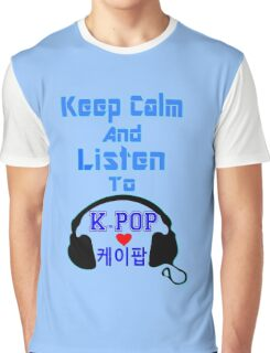 ♫Keep Calm & Listen to K-Pop♪ Graphic T-Shirt