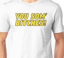 You Som' Bitches Unisex T-Shirt