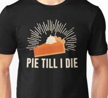 Pie Till I Die Unisex T-Shirt